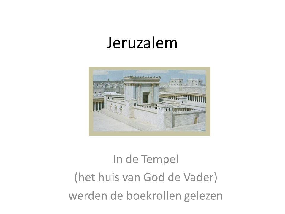 Jeruzalem In de Tempel (het huis van God de Vader) werden de boekrollen gelezen