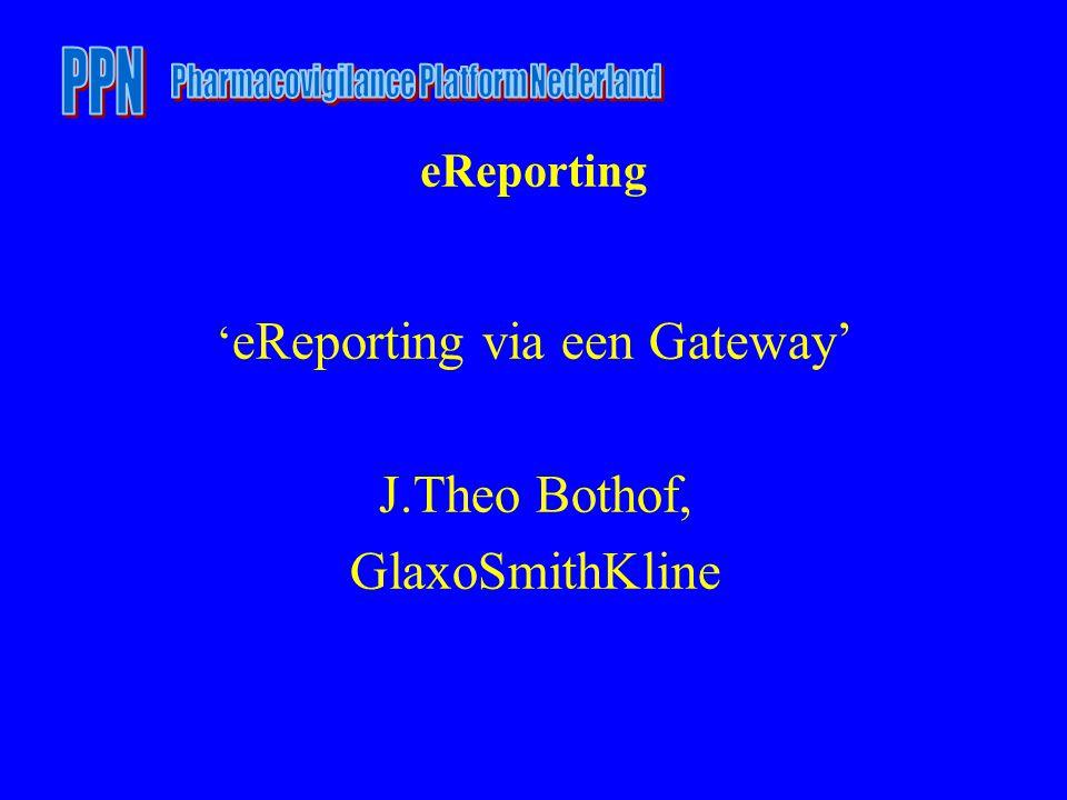 eReporting ' eReporting via een Gateway' J.Theo Bothof, GlaxoSmithKline