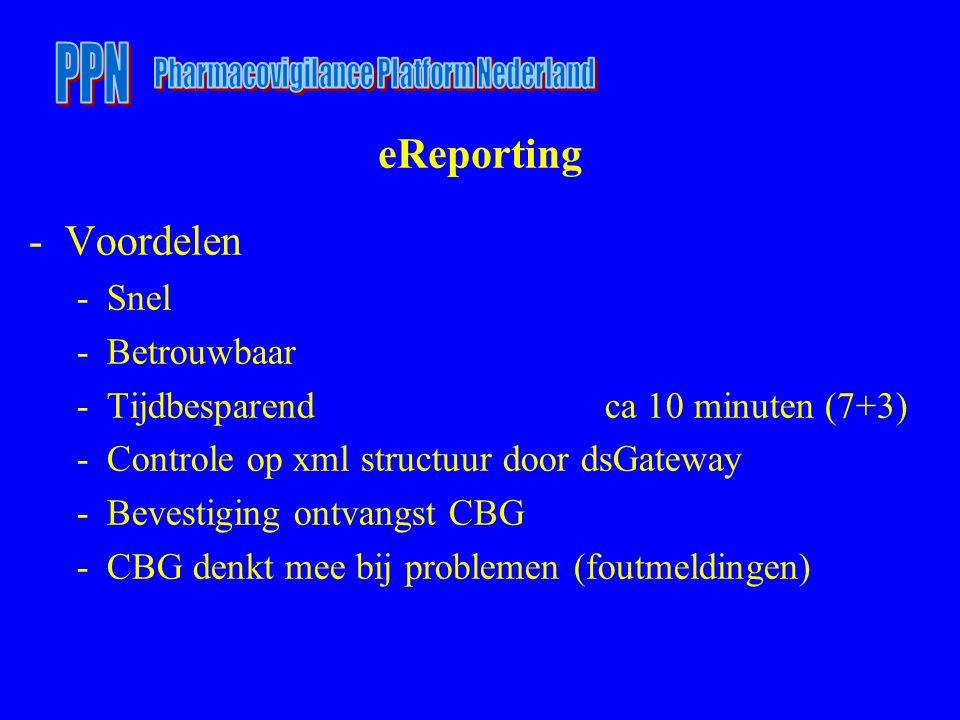 eReporting -Voordelen -Snel -Betrouwbaar -Tijdbesparendca 10 minuten (7+3) -Controle op xml structuur door dsGateway -Bevestiging ontvangst CBG -CBG denkt mee bij problemen (foutmeldingen)