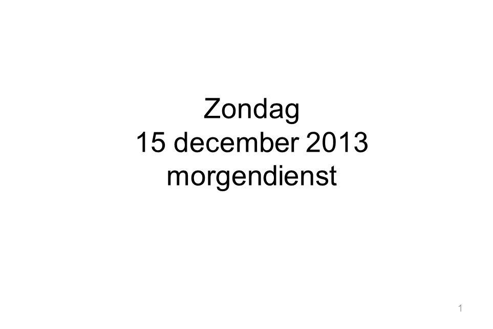 1 Zondag 15 december 2013 morgendienst