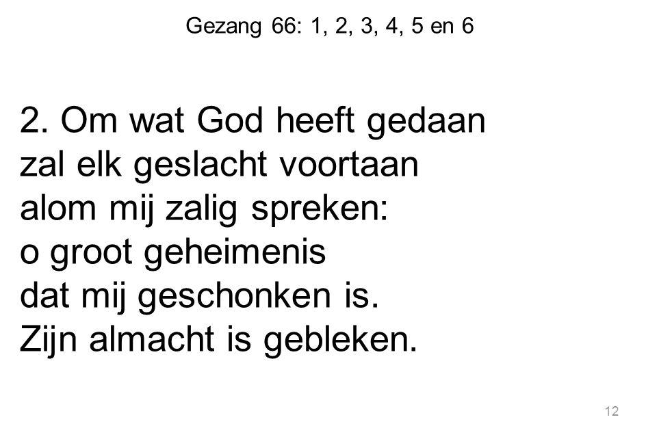Gezang 66: 1, 2, 3, 4, 5 en 6 2.