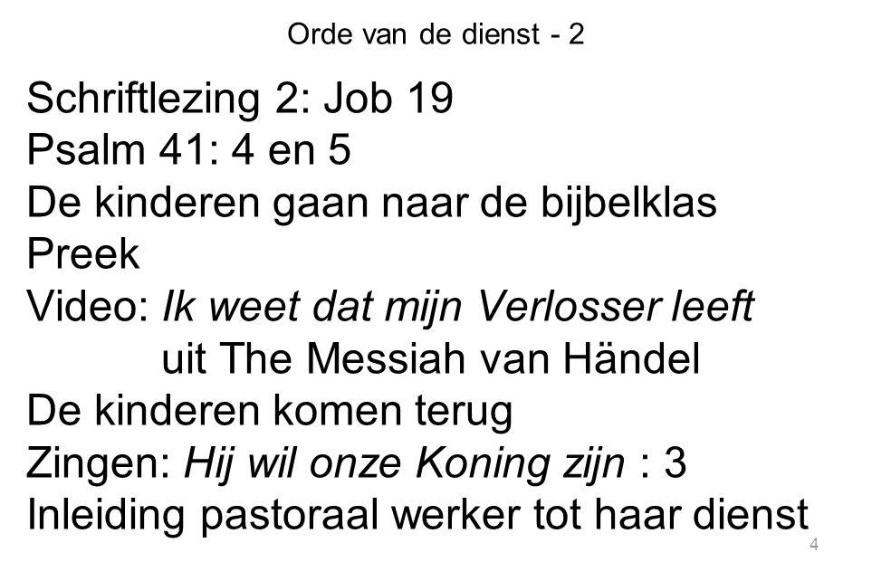 4 Orde van de dienst - 2 Schriftlezing 2: Job 19 Psalm 41: 4 en 5 De kinderen gaan naar de bijbelklas Preek Video: Ik weet dat mijn Verlosser leeft ui