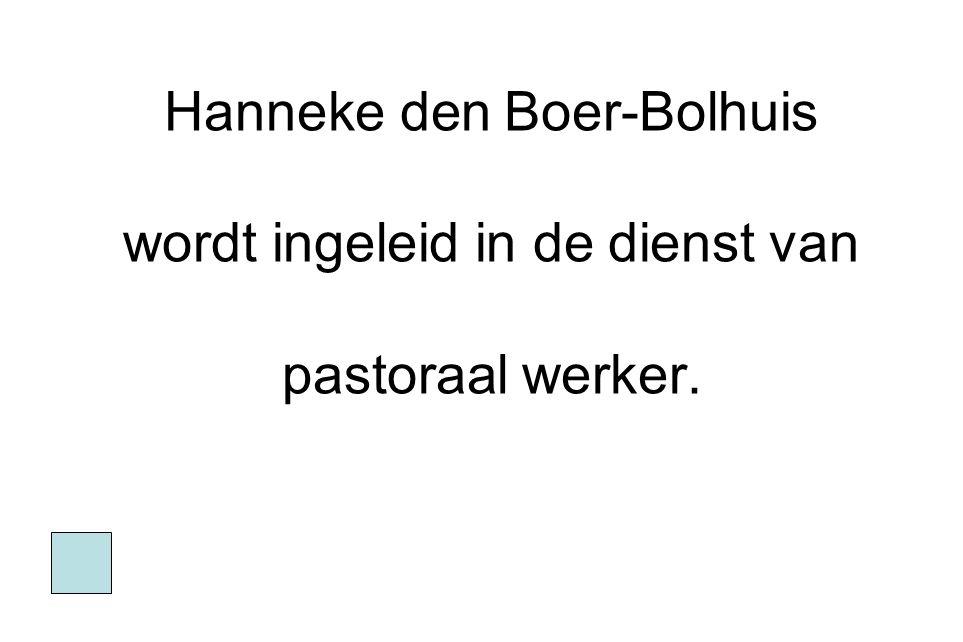 Hanneke den Boer-Bolhuis wordt ingeleid in de dienst van pastoraal werker.