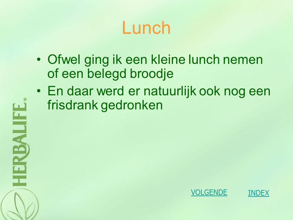 Prijs lunch = 3 € tot 18 € Belegd broodje (2€ - 4€) + frisdrank (1€ - 2€) Kleine lunch/ slaatje (5€ - 15€) + frisdrank (1.5€ - 2€) of alcoholisch drankje (2€ - 3€) INDEX VOLGENDE