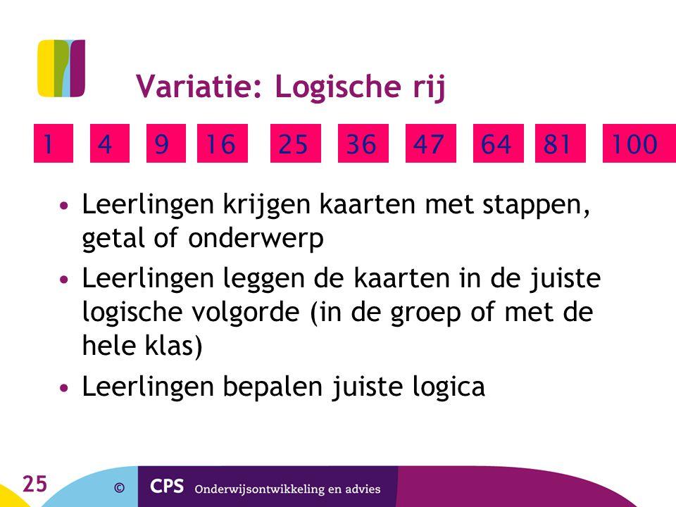 25 Variatie: Logische rij Leerlingen krijgen kaarten met stappen, getal of onderwerp Leerlingen leggen de kaarten in de juiste logische volgorde (in d