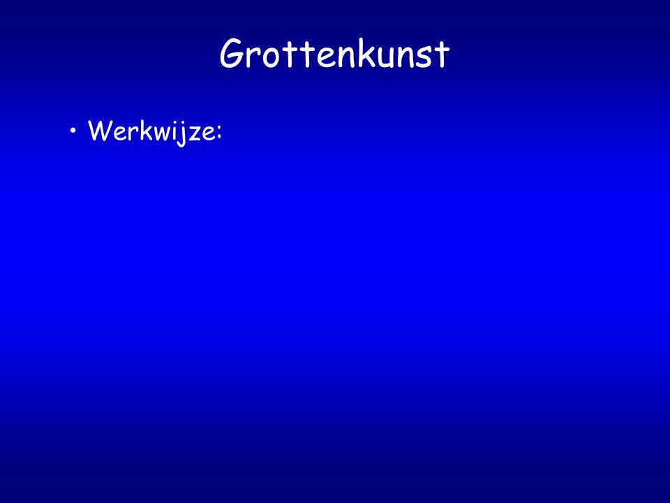 Grottenkunst Werkwijze:
