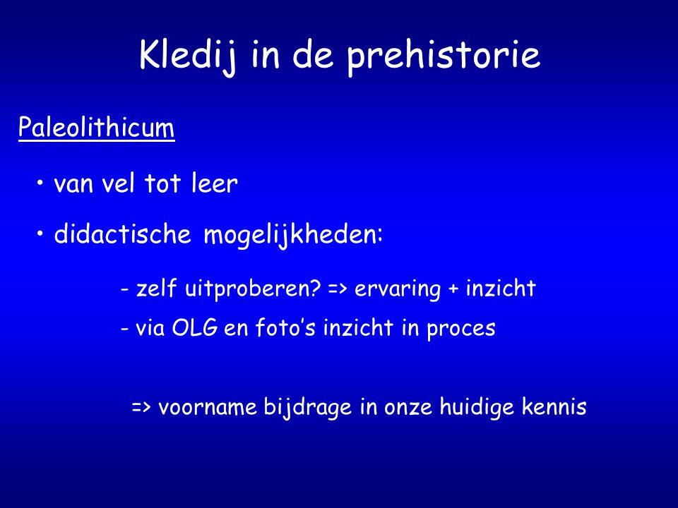 Kledij in de prehistorie Paleolithicum van vel tot leer didactische mogelijkheden: - zelf uitproberen.