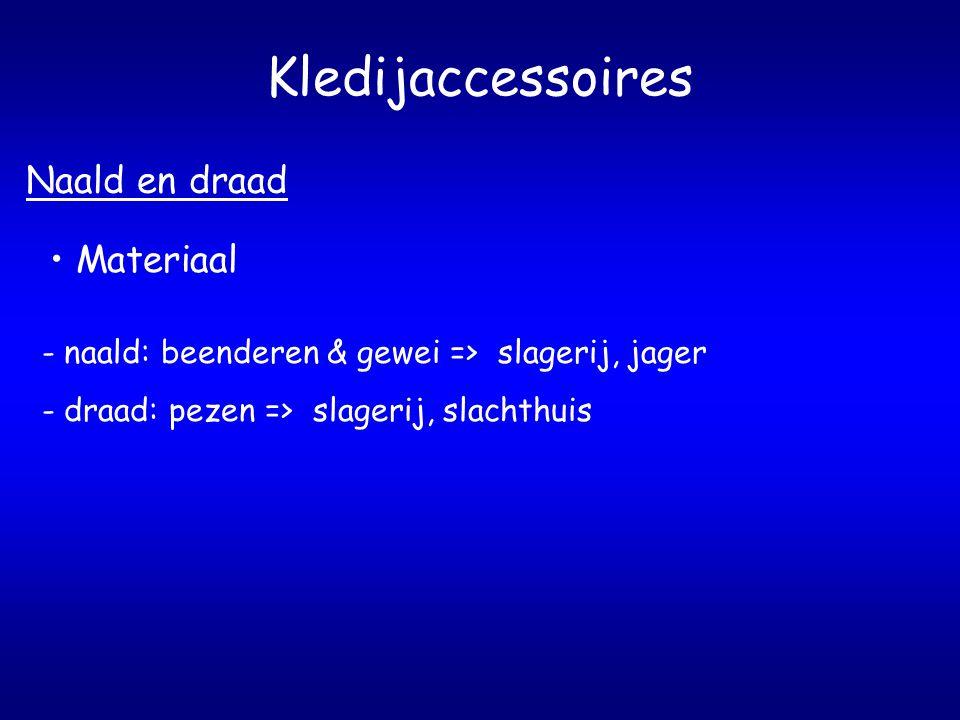 Kledijaccessoires Naald en draad Materiaal - naald: beenderen & gewei => slagerij, jager - draad: pezen => slagerij, slachthuis