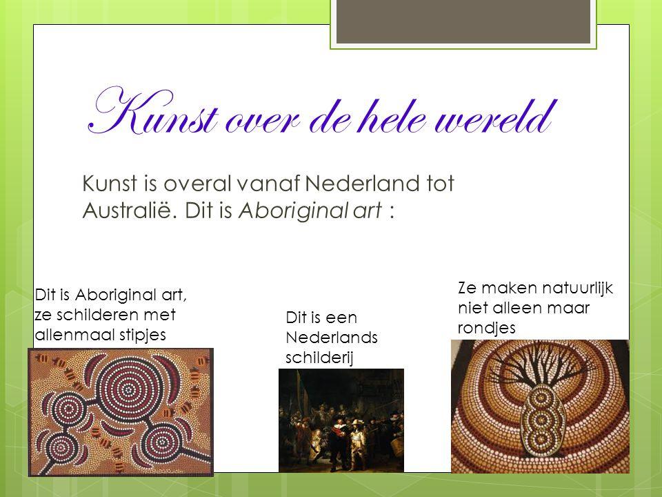 Kunst over de hele wereld Kunst is overal vanaf Nederland tot Australië. Dit is Aboriginal art : Dit is Aboriginal art, ze schilderen met allenmaal st