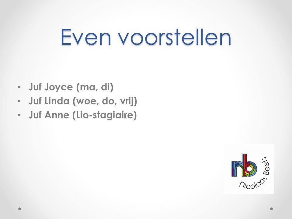 Even voorstellen Juf Joyce (ma, di) Juf Linda (woe, do, vrij) Juf Anne (Lio-stagiaire)