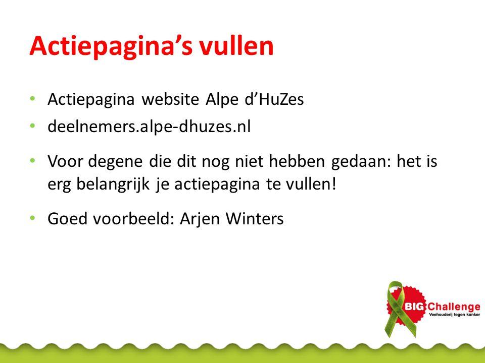 Actiepagina's vullen Actiepagina website Alpe d'HuZes deelnemers.alpe-dhuzes.nl Voor degene die dit nog niet hebben gedaan: het is erg belangrijk je actiepagina te vullen.
