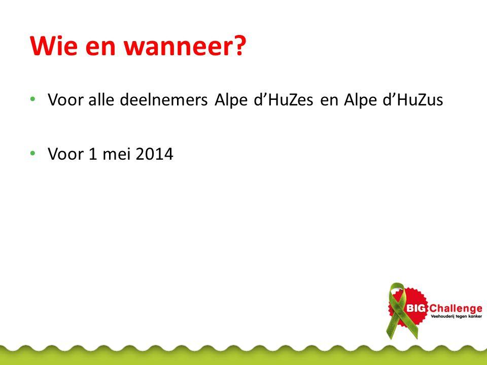 Wie en wanneer? Voor alle deelnemers Alpe d'HuZes en Alpe d'HuZus Voor 1 mei 2014