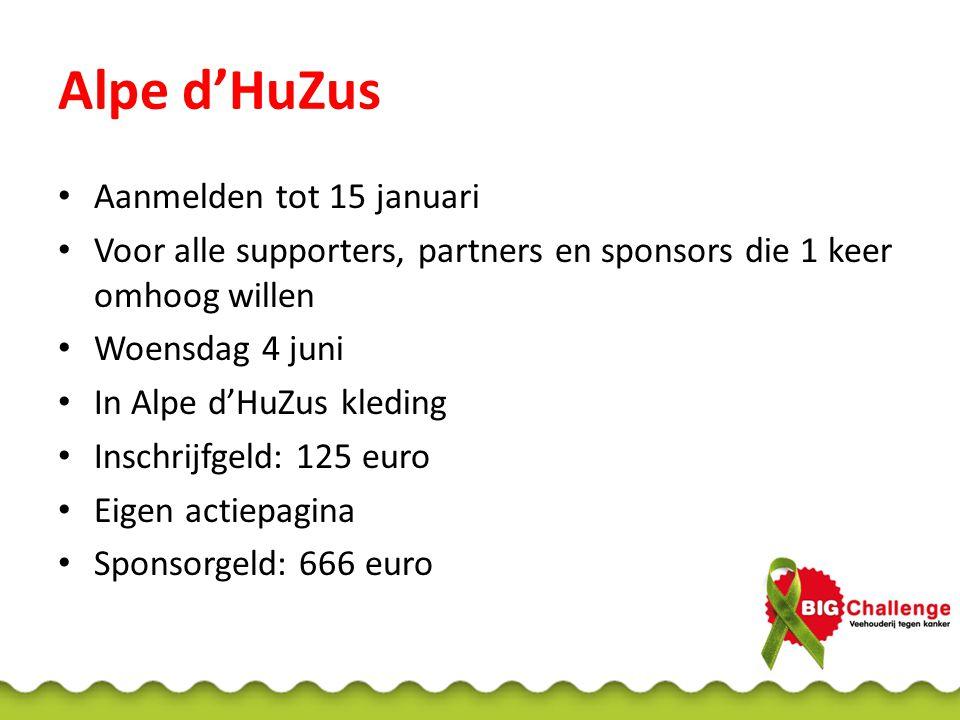 Alpe d'HuZus Aanmelden tot 15 januari Voor alle supporters, partners en sponsors die 1 keer omhoog willen Woensdag 4 juni In Alpe d'HuZus kleding Inschrijfgeld: 125 euro Eigen actiepagina Sponsorgeld: 666 euro
