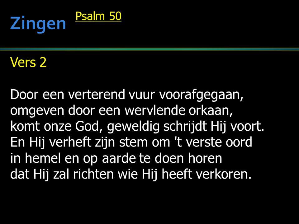 Vers 2 Door een verterend vuur voorafgegaan, omgeven door een wervlende orkaan, komt onze God, geweldig schrijdt Hij voort.