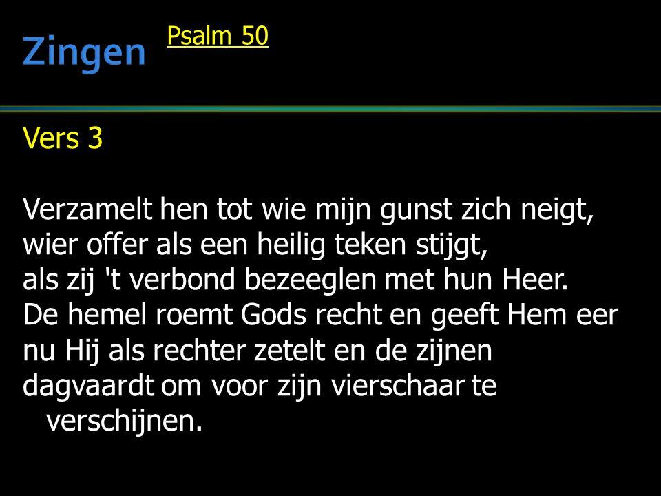 Vers 3 Verzamelt hen tot wie mijn gunst zich neigt, wier offer als een heilig teken stijgt, als zij t verbond bezeeglen met hun Heer.