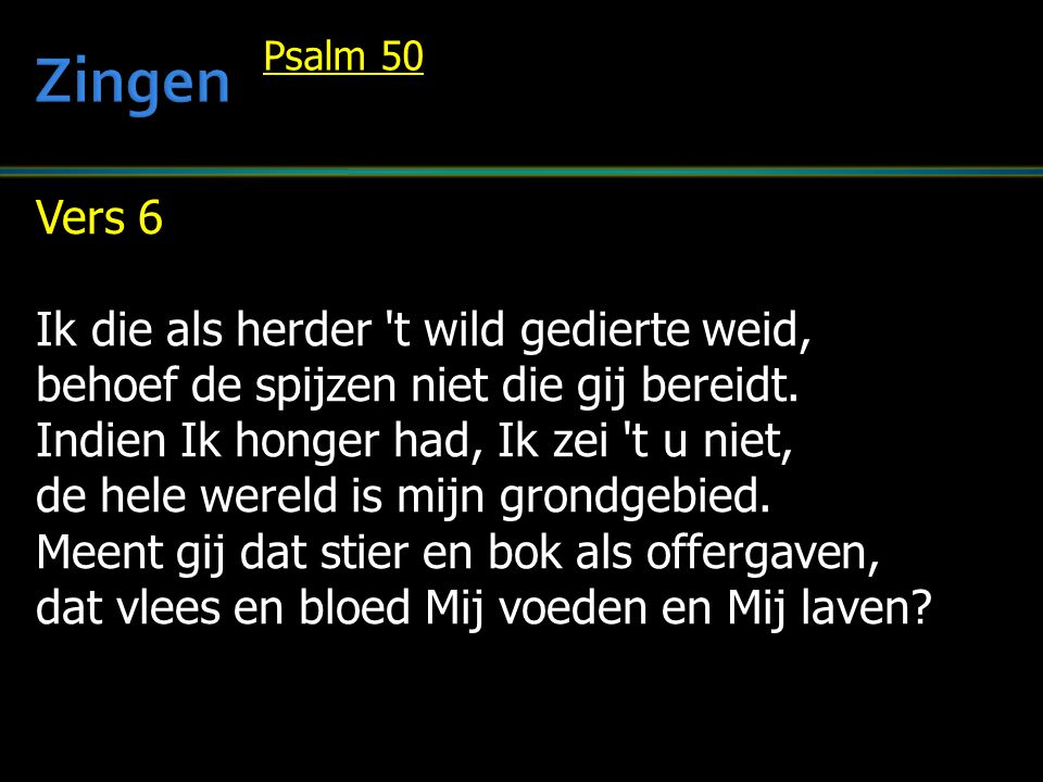 Vers 7 Offer God lof, bied Hem uw dankbaarheid, voldoe aan uw geloften, Hem gewijd.