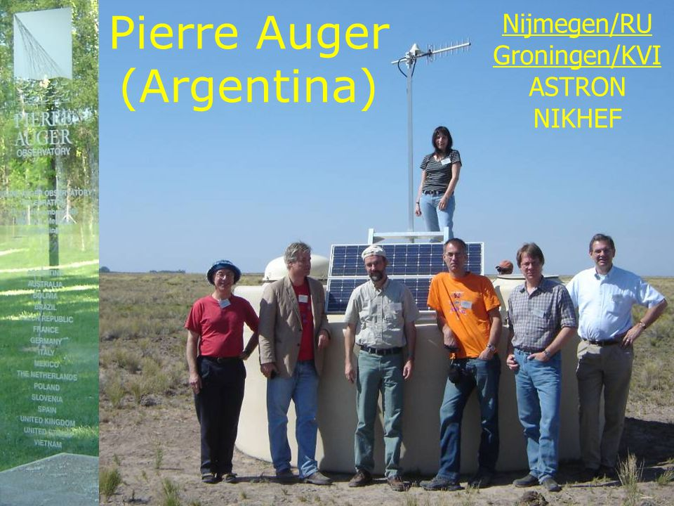 Pierre Auger (Argentina) Nijmegen/RU Groningen/KVI ASTRON NIKHEF