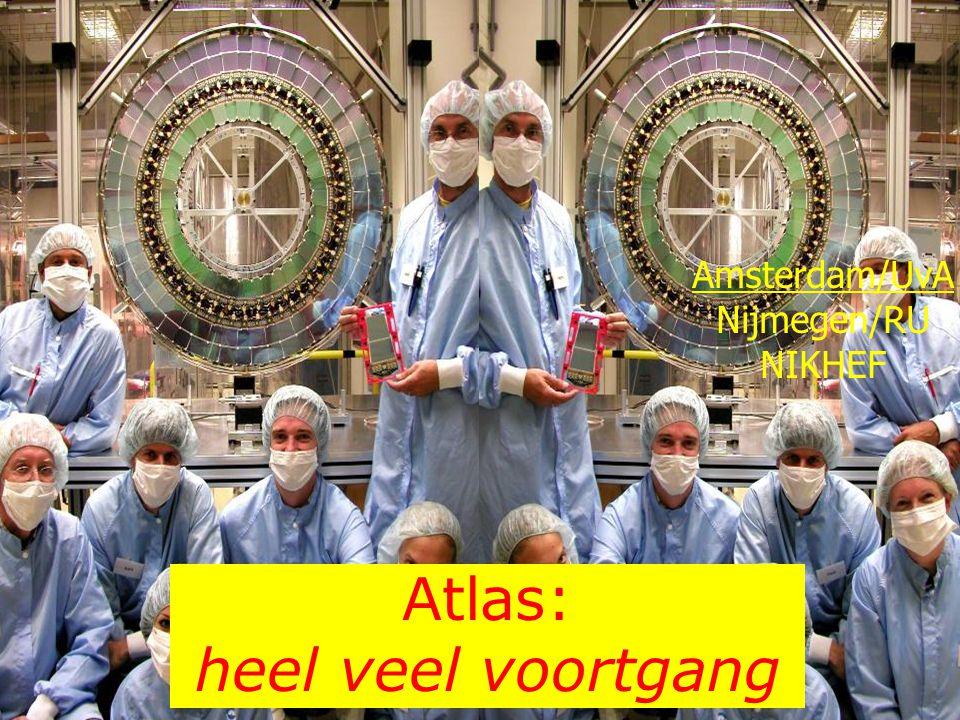 Atlas: heel veel voortgang Amsterdam/UvA Nijmegen/RU NIKHEF