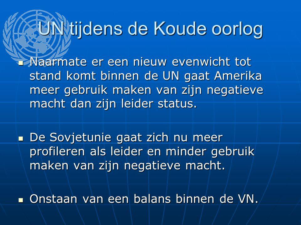 UN tijdens de Koude oorlog Naarmate er een nieuw evenwicht tot stand komt binnen de UN gaat Amerika meer gebruik maken van zijn negatieve macht dan zijn leider status.