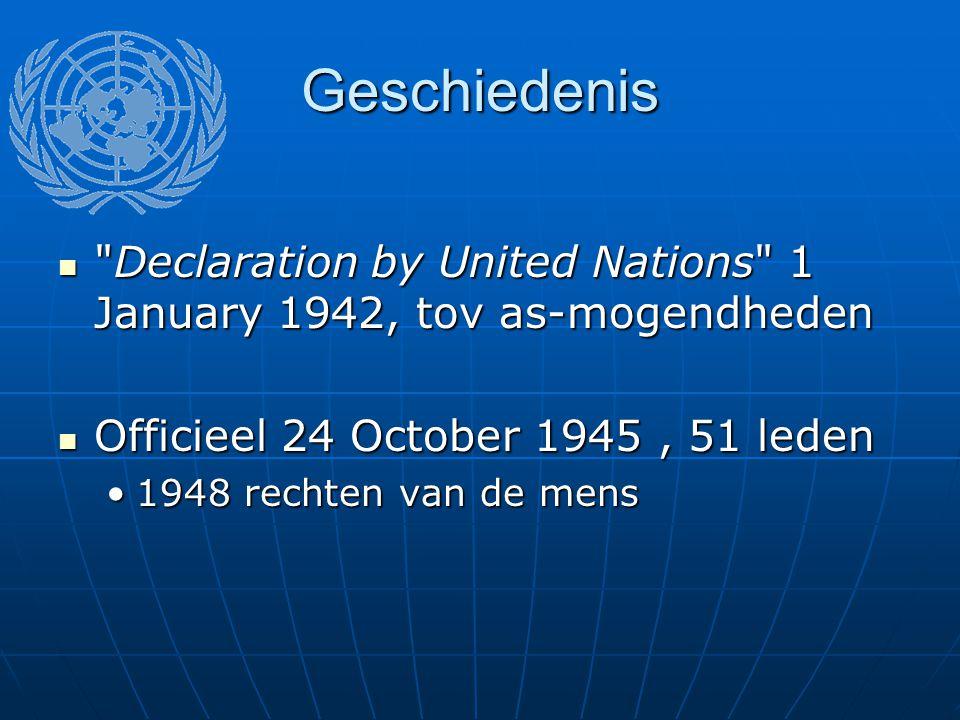 Geschiedenis Declaration by United Nations 1 January 1942, tov as-mogendheden Declaration by United Nations 1 January 1942, tov as-mogendheden Officieel 24 October 1945, 51 leden Officieel 24 October 1945, 51 leden 1948 rechten van de mens1948 rechten van de mens