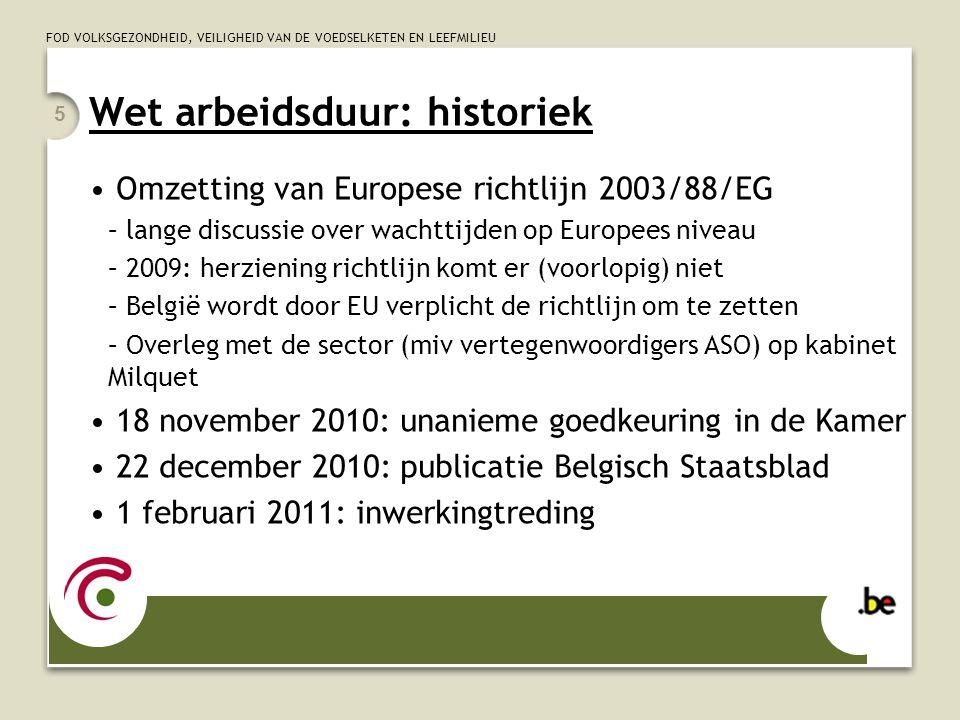 FOD VOLKSGEZONDHEID, VEILIGHEID VAN DE VOEDSELKETEN EN LEEFMILIEU 5 Wet arbeidsduur: historiek Omzetting van Europese richtlijn 2003/88/EG – lange dis