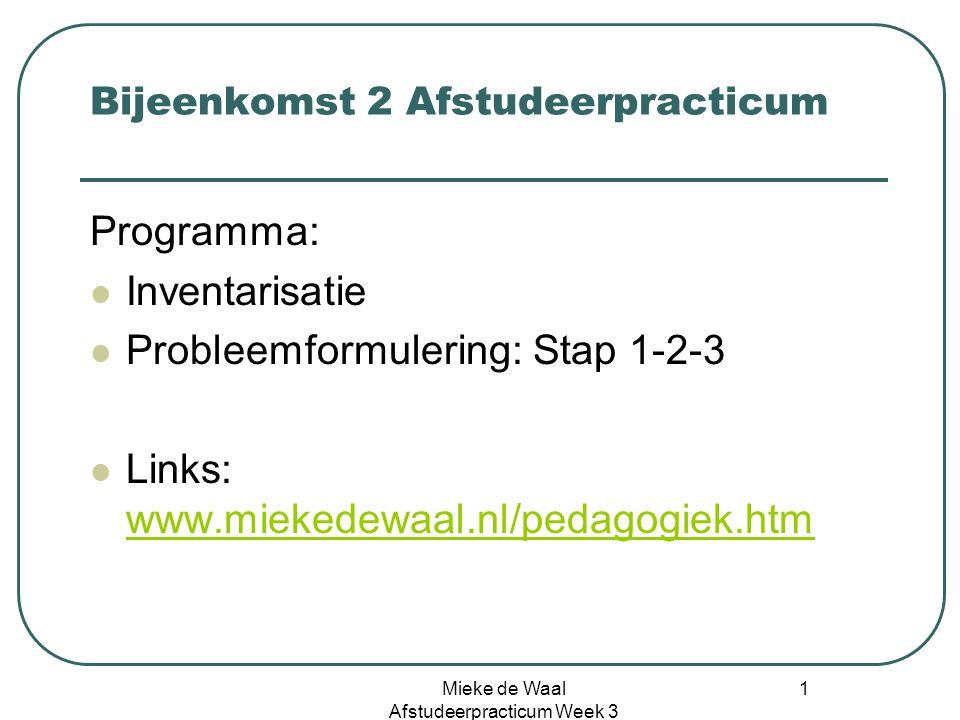 Mieke de Waal Afstudeerpracticum Week 3 1 Bijeenkomst 2 Afstudeerpracticum Programma: Inventarisatie Probleemformulering: Stap 1-2-3 Links: www.mieked