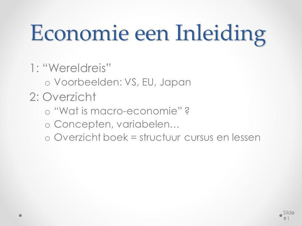 """Economie een Inleiding 1: """"Wereldreis"""" o Voorbeelden: VS, EU, Japan 2: Overzicht o """"Wat is macro-economie"""" ? o Concepten, variabelen… o Overzicht boek"""