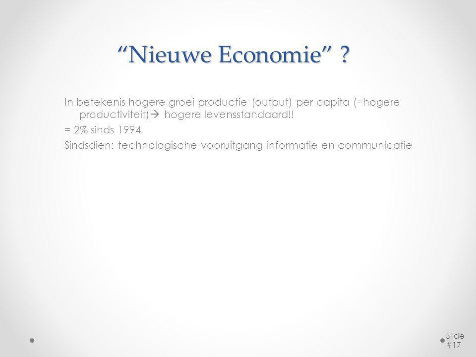 """""""Nieuwe Economie"""" ? In betekenis hogere groei productie (output) per capita (=hogere productiviteit)  hogere levensstandaard!! = 2% sinds 1994 Sindsd"""