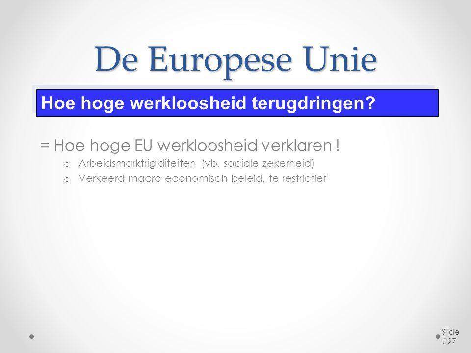 De Europese Unie = Hoe hoge EU werkloosheid verklaren ! o Arbeidsmarktrigiditeiten (vb. sociale zekerheid) o Verkeerd macro-economisch beleid, te rest