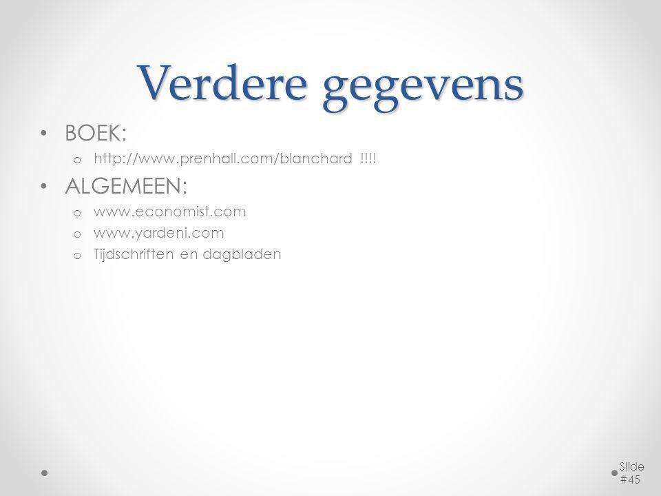 Verdere gegevens BOEK: o http://www.prenhall.com/blanchard !!!! ALGEMEEN: o www.economist.com o www.yardeni.com o Tijdschriften en dagbladen Slide #45
