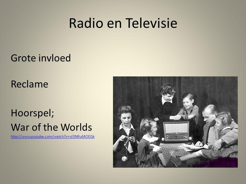 Radio en Televisie Grote invloed Reclame Hoorspel; War of the Worlds http://www.youtube.com/watch?v=ol3NRuMOEGk