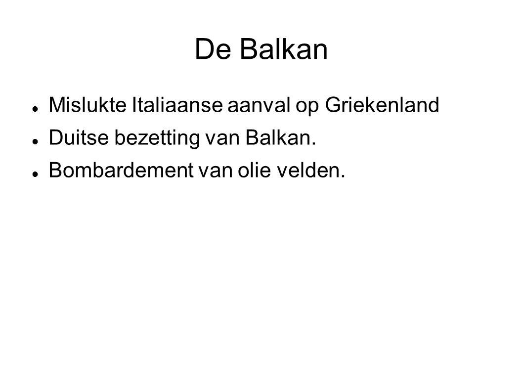 De Balkan Mislukte Italiaanse aanval op Griekenland Duitse bezetting van Balkan. Bombardement van olie velden.