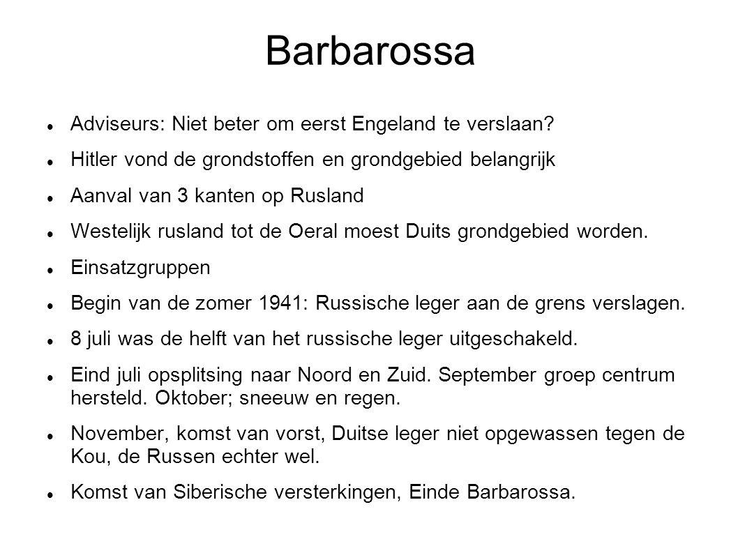 Barbarossa Adviseurs: Niet beter om eerst Engeland te verslaan? Hitler vond de grondstoffen en grondgebied belangrijk Aanval van 3 kanten op Rusland W