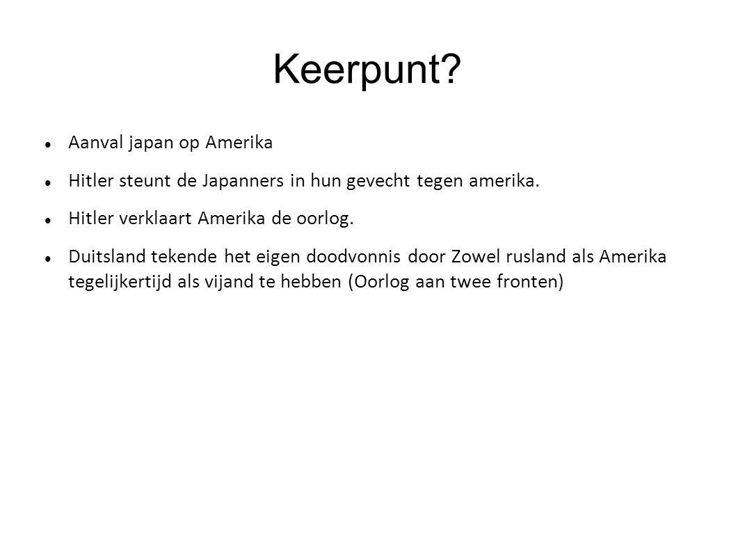 Keerpunt? Aanval japan op Amerika Hitler steunt de Japanners in hun gevecht tegen amerika. Hitler verklaart Amerika de oorlog. Duitsland tekende het e
