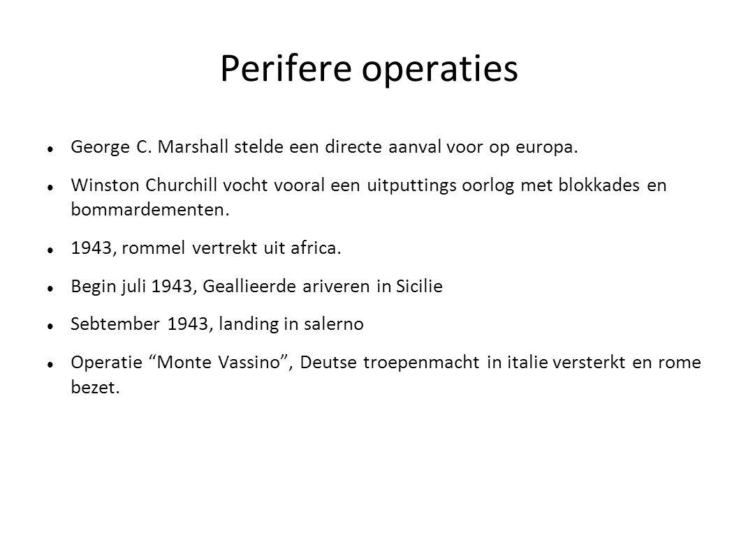Perifere operaties George C. Marshall stelde een directe aanval voor op europa. Winston Churchill vocht vooral een uitputtings oorlog met blokkades en