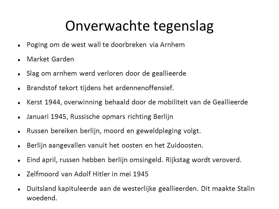 Onverwachte tegenslag Poging om de west wall te doorbreken via Arnhem Market Garden Slag om arnhem werd verloren door de geallieerde Brandstof tekort