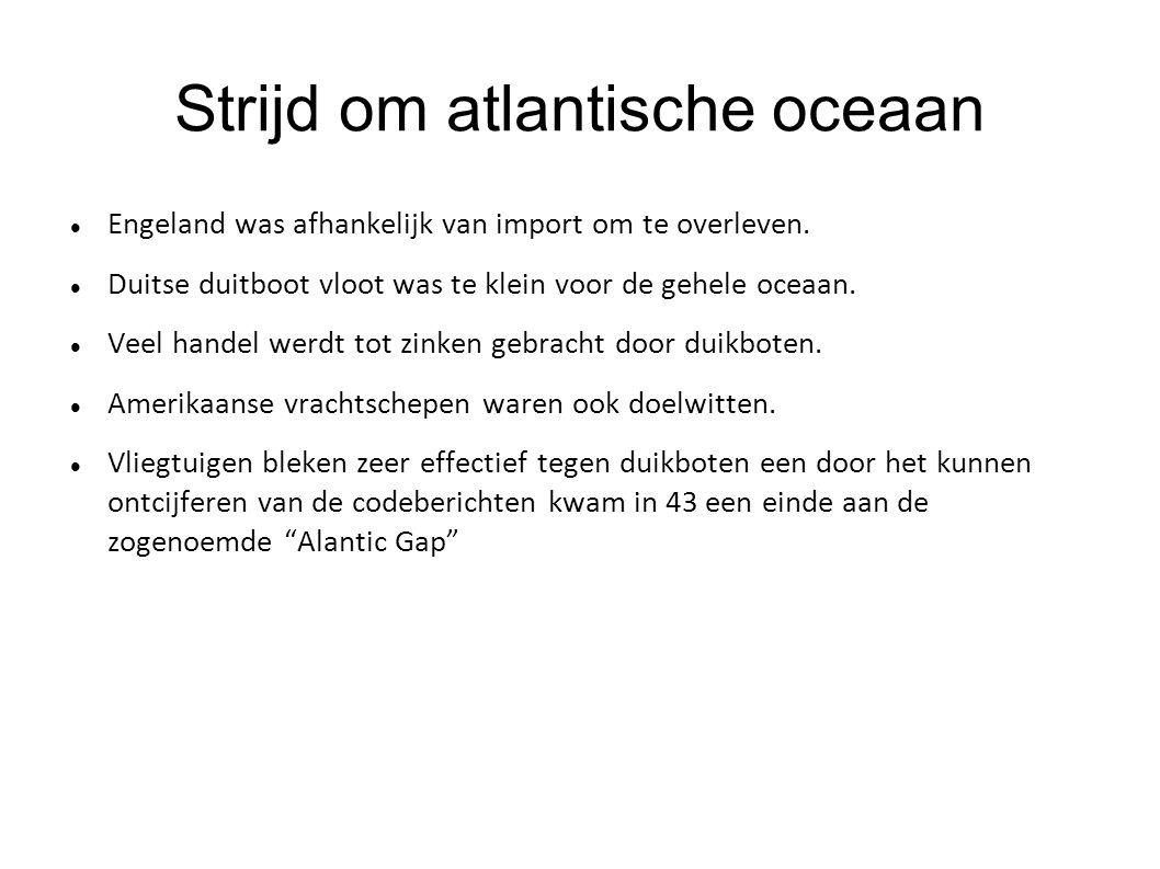 Strijd om atlantische oceaan Engeland was afhankelijk van import om te overleven. Duitse duitboot vloot was te klein voor de gehele oceaan. Veel hande