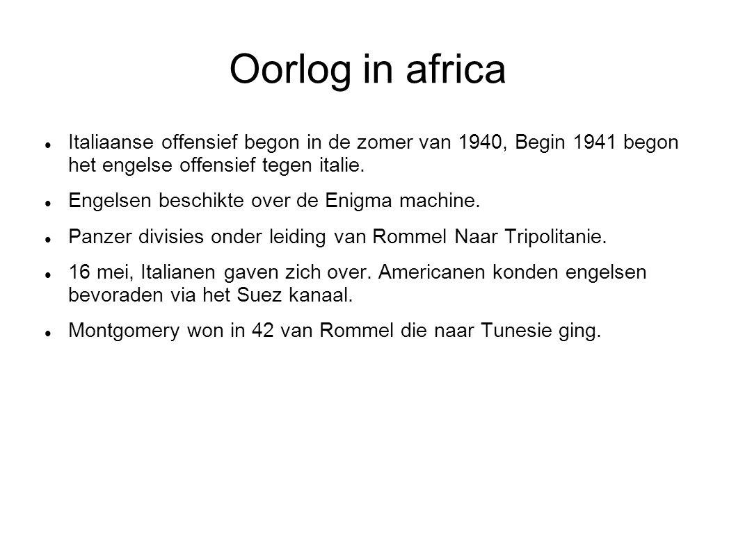 Oorlog in africa Italiaanse offensief begon in de zomer van 1940, Begin 1941 begon het engelse offensief tegen italie. Engelsen beschikte over de Enig
