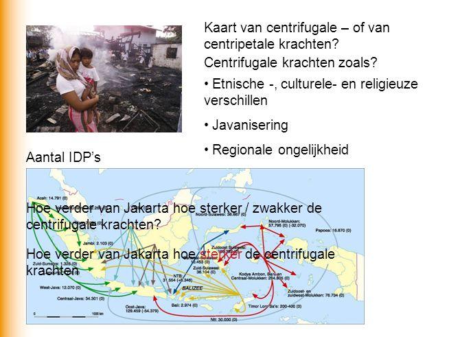 Aantal IDP's Kaart van centrifugale – of van centripetale krachten? Centrifugale krachten zoals? Etnische -, culturele- en religieuze verschillen Java