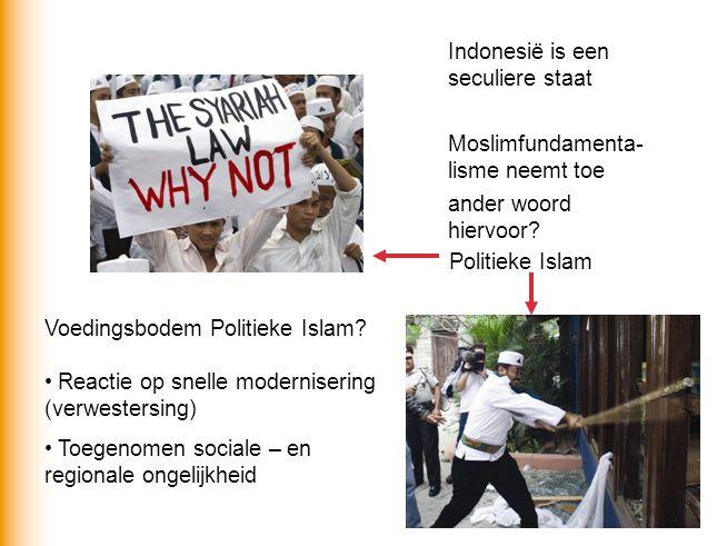 Indonesië is een seculiere staat Moslimfundamenta- lisme neemt toe ander woord hiervoor? Politieke Islam Voedingsbodem Politieke Islam? Reactie op sne