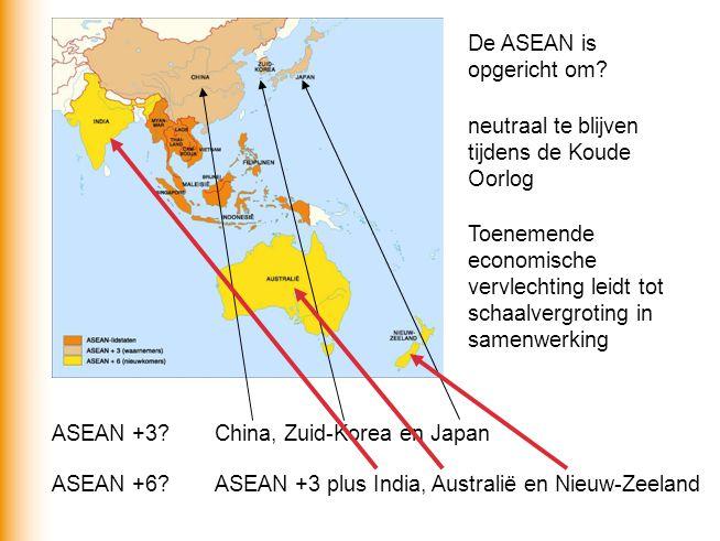 De ASEAN is opgericht om? neutraal te blijven tijdens de Koude Oorlog Toenemende economische vervlechting leidt tot schaalvergroting in samenwerking A