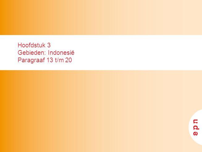 Hoofdstuk 3 Gebieden: Indonesië Paragraaf 13 t/m 20
