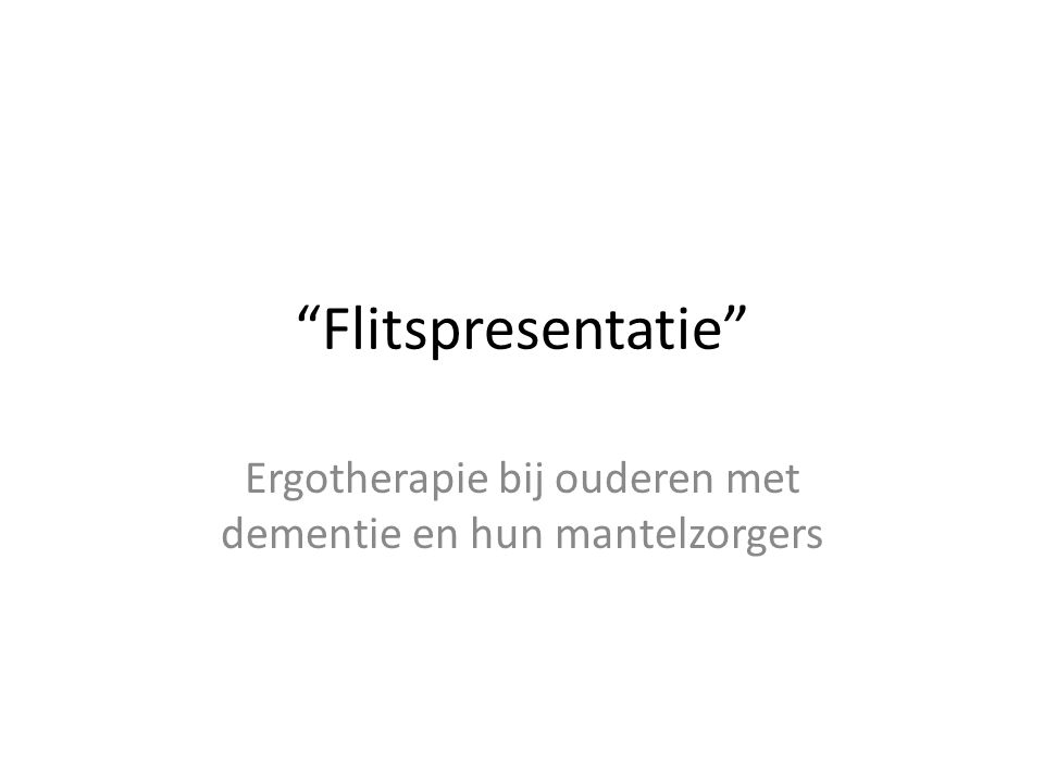"""""""Flitspresentatie"""" Ergotherapie bij ouderen met dementie en hun mantelzorgers"""