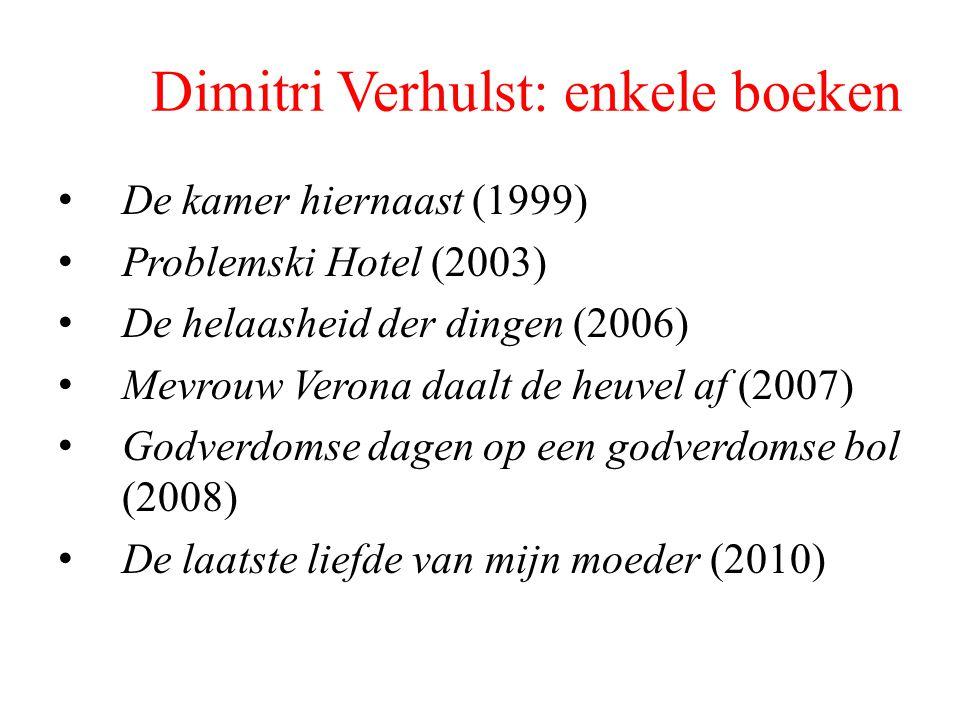 Dimitri Verhulst: enkele boeken De kamer hiernaast (1999) Problemski Hotel (2003) De helaasheid der dingen (2006) Mevrouw Verona daalt de heuvel af (2