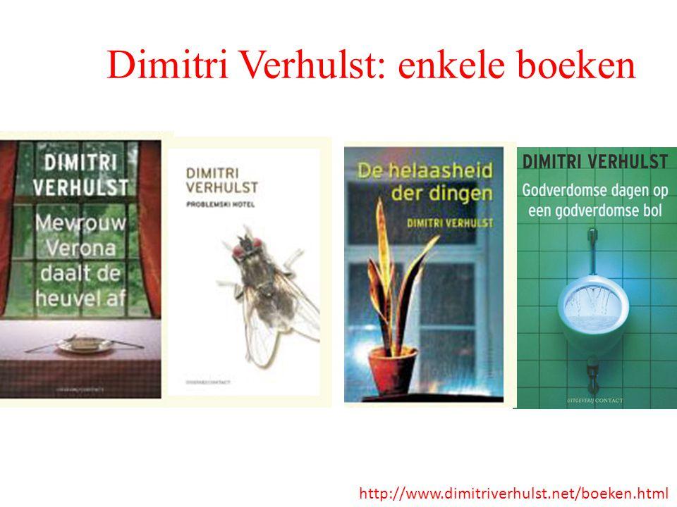 Dimitri Verhulst: enkele boeken http://www.dimitriverhulst.net/boeken.html