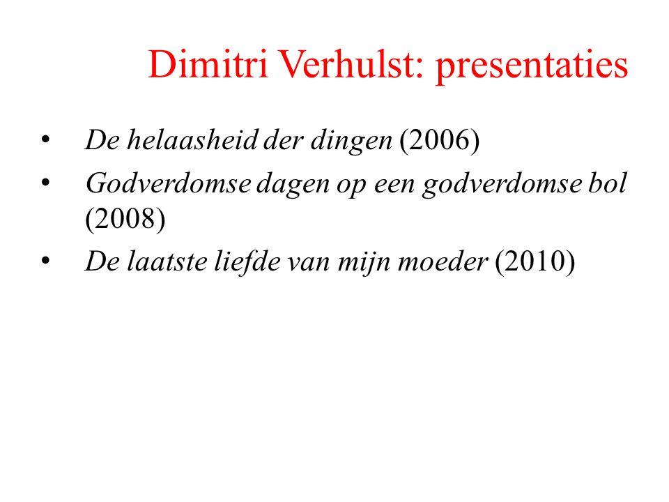 Dimitri Verhulst: presentaties De helaasheid der dingen (2006) Godverdomse dagen op een godverdomse bol (2008) De laatste liefde van mijn moeder (2010
