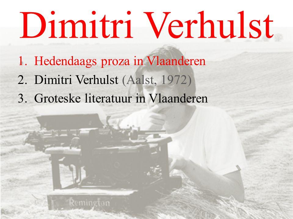 1.Hedendaags proza in Vlaanderen 2.Dimitri Verhulst (Aalst, 1972) 3.Groteske literatuur in Vlaanderen
