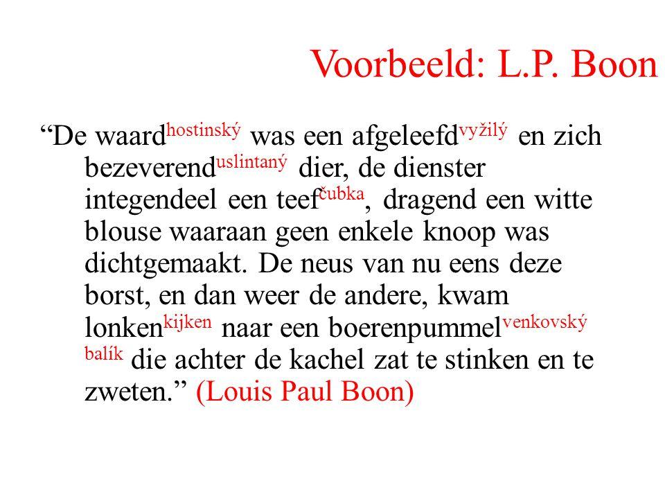 """Voorbeeld: L.P. Boon """"De waard hostinský was een afgeleefd vyžilý en zich bezeverend uslintaný dier, de dienster integendeel een teef čubka, dragend e"""