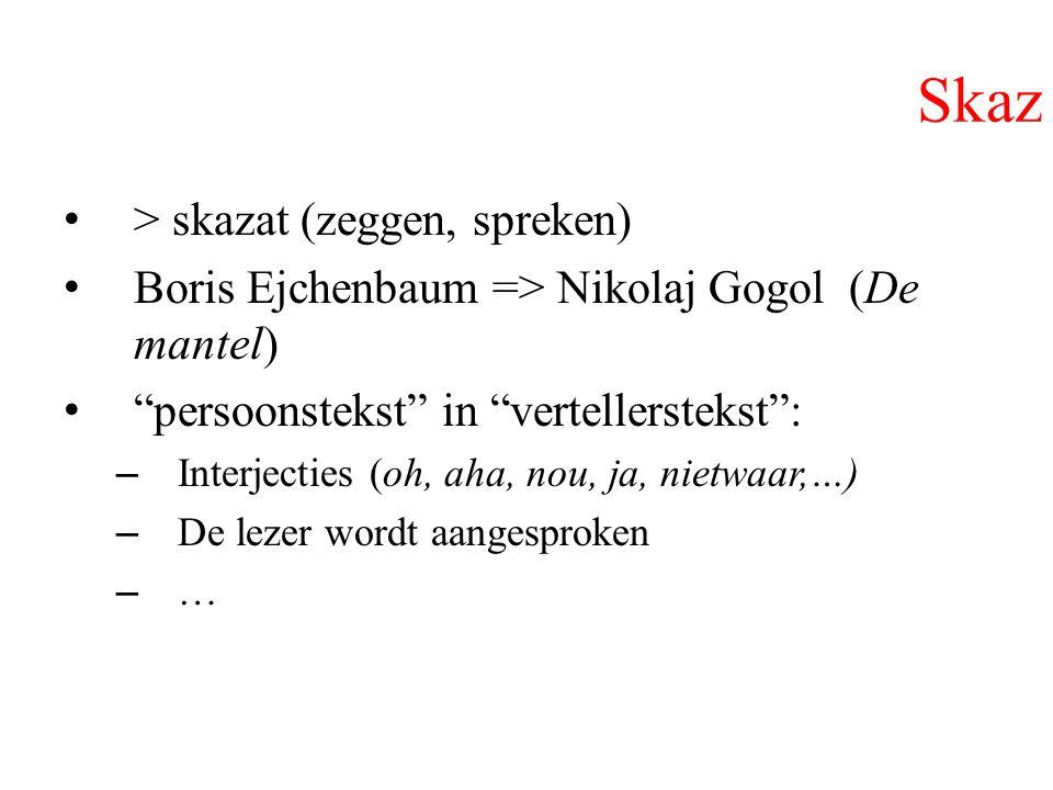 """Skaz > skazat (zeggen, spreken) Boris Ejchenbaum => Nikolaj Gogol (De mantel) """"persoonstekst"""" in """"vertellerstekst"""": –Interjecties (oh, aha, nou, ja, n"""