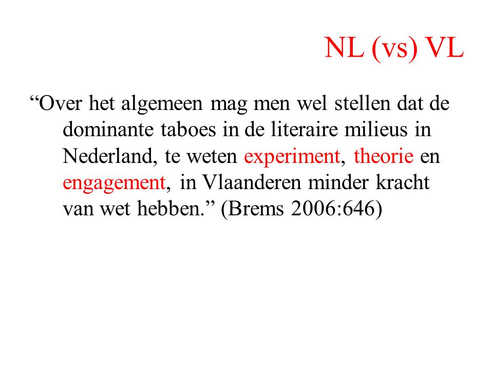 """NL (vs) VL """"Over het algemeen mag men wel stellen dat de dominante taboes in de literaire milieus in Nederland, te weten experiment, theorie en engage"""